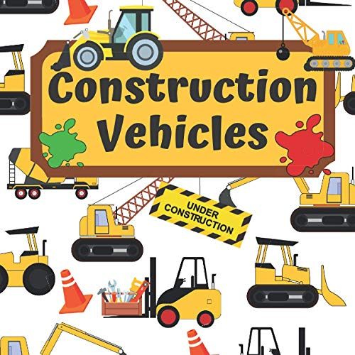 Construction Vehicles: Book For Kids Ages 2-4