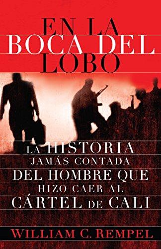 En la boca del lobo/ In the Mouth of the wolf: La Historia jamas contada del hombre que hizo caer al cartel de cali (Spanish Edition)