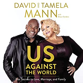 Us Against the World     Our Secrets to Love, Marriage, and Family              By:                                                                                                                                 David Mann,                                                                                        Tamela Mann                               Narrated by:                                                                                                                                 David Mann,                                                                                        Tamela Mann,                                                                                        Justin Henry                      Length: 6 hrs and 25 mins     457 ratings     Overall 4.9