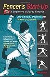 Fencer's Start-Up: A Beginner's Guide to Fencing (Start-Up Sports, Band 8) - Doug Werner