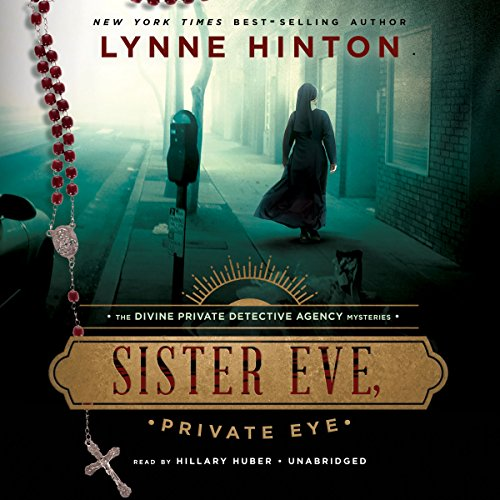 Sister Eve, Private Eye     The Divine Private Detective, Book 1              By:                                                                                                                                 Lynne Hinton                               Narrated by:                                                                                                                                 Hillary Huber                      Length: 8 hrs and 46 mins     17 ratings     Overall 4.1
