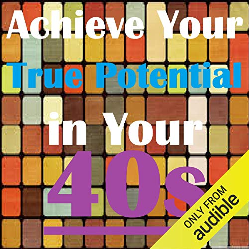 Achieve Your True Potential in Your 40s - Self-Improvement Hypnosis cover art