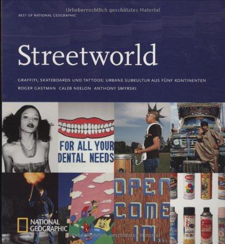 Streetworld: Graffiti, Skateboards und Tattoos: Urbane Subkultur aus fünf Kontinenten (Best of National Geographic)