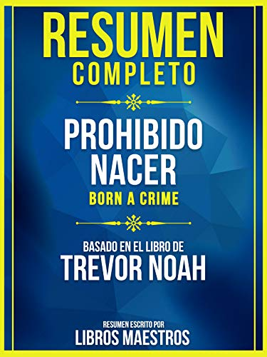 Resumen Completo: Prohibido Nacer (Born A Crime) - Basado En El Libro De Trevor Noah