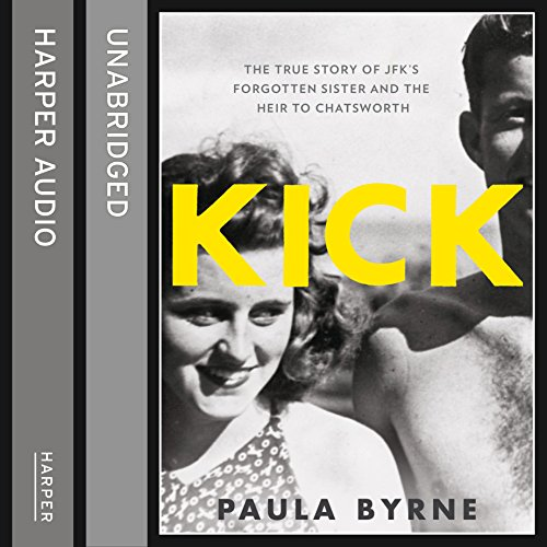 Kick: The True Story of Kick Kennedy, JFK's Forgotten Sister and the Heir to Chatsworth cover art