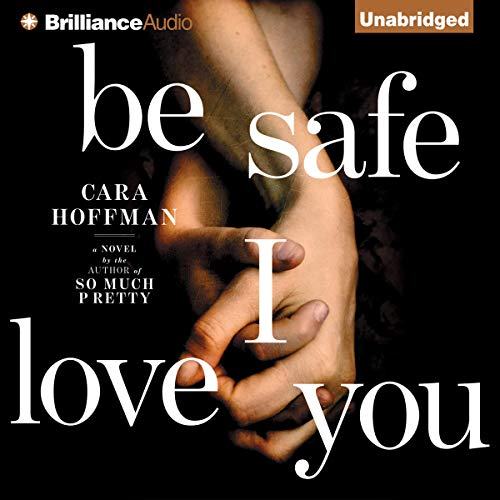 Be Safe I Love You Audiobook By Cara Hoffman cover art