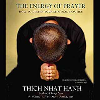 The Energy of Prayer     How to Deepen Your Spiritual Practice              Written by:                                                                                                                                 Thich Nhat Hanh                               Narrated by:                                                                                                                                 Edoardo Ballerini                      Length: 2 hrs and 46 mins     1 rating     Overall 5.0