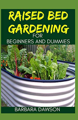 Raised Bed Gardening For Beginners and Dummies: Complete Guide To Successfully setting up a Raised bed garden!