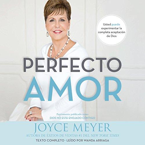 Perfecto Amor: Usted puede experimentar la completa aceptación de Dios audiobook cover art