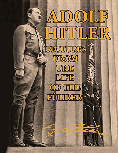 Adolf Hitler: Pictures from the Life of the  Führer
