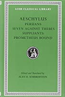 Aeschylus, I, Persians. Seven against Thebes. Suppliants. Prometheus Bound (Loeb Classical Library) by Aeschylus(2009-01-31)