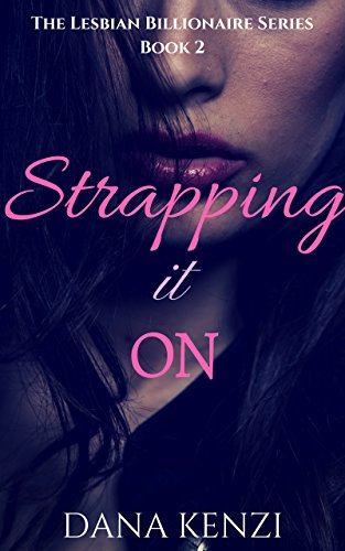 Strapping It On (The Lesbian Billionaire Book 2)