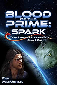 Blood of the Prime: Spark (T'nari Renegades–Pleiadian Cycle, Book I, Part II) by [Erin MacMichael]