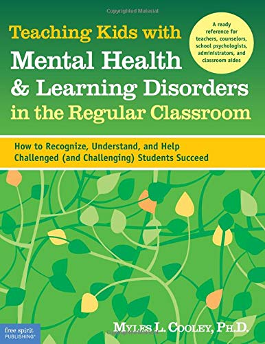 Teaching Kids With Mental Health Learning Disorders In The Regular Classroom How To Recognize Understand