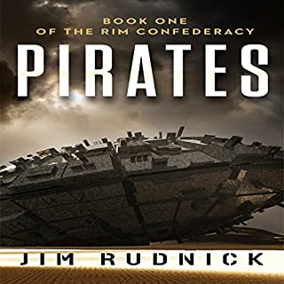 Pirates     Book One of the Rim Confederacy              By:                                                                                                                                 Jim Rudnick                               Narrated by:                                                                                                                                 Eric Martin                      Length: 8 hrs and 4 mins     29 ratings     Overall 3.4