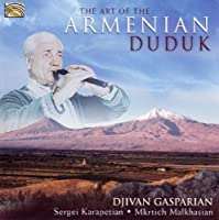 The Art Of The Armenian Duduk by Sergei Karapetian & Mkrtich Malkhasian Djivan Gasparian