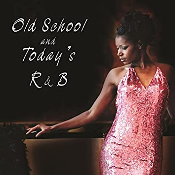 Old School and Todays R&B