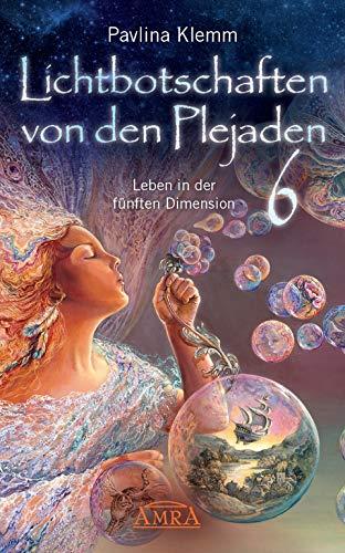 Lichtbotschaften von den Plejaden Band 6: Leben in der fünften Dimension