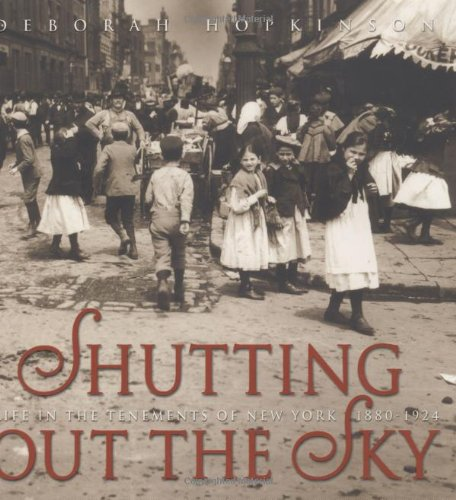 Shutting Out the Sky: Life in the Tenements of New York 1880-1924 (Jane Addams Honor Book (Awards))