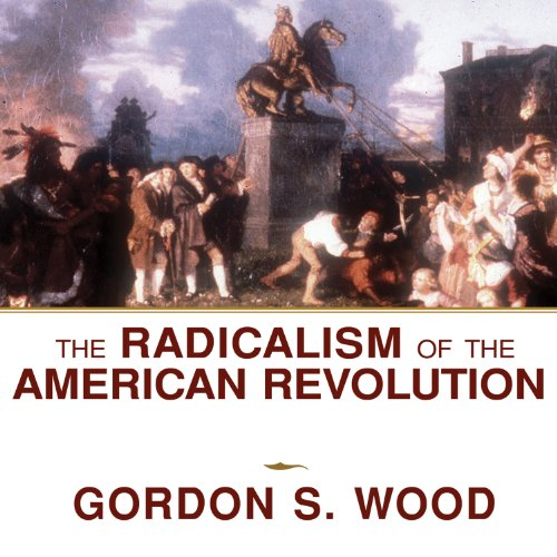 The Radicalism of the American Revolution cover art