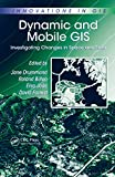 dynamic and mobile gis: investigating changes in space and time (innovations in gis) (english edition)
