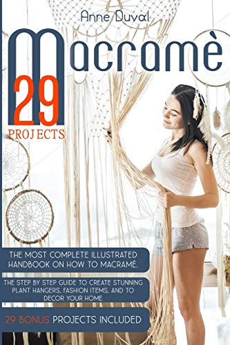 Compare Textbook Prices for Macramé Projects: The Most Complete Illustrated Handbook On How to Macramé. The Step By Step Guide to Create Stunning Plant Hangers, Fashion Items, and to Decor Your Home.29 Bonus Projects Included  ISBN 9798564997737 by Duval, Anne