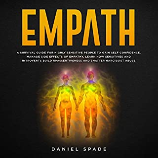 Empath: A Survival Guide for Highly Sensitive People to Gain Self-Confidence, Manage Side Effects of Empathy, Learn How Sensitives and Introverts Build up Assertiveness and Shatter Narcissist Abuse                   By:                                                                                                                                 Daniel Spade                               Narrated by:                                                                                                                                 Kevin Harding                      Length: 3 hrs and 17 mins     Not rated yet     Overall 0.0