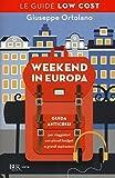 Weekend in Europa. Guida anticrisi per viaggiatori con...