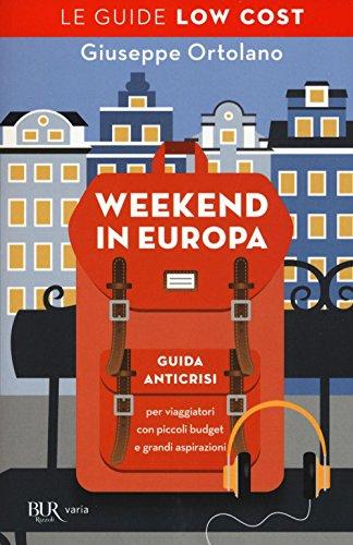 Weekend in Europa. Guida anticrisi per viaggiatori con piccoli budget e grandi aspirazioni. Le guide low cost