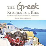 The Greek Kitchen for Kids: Authentic Greek Recipes Children Can Totally Make!