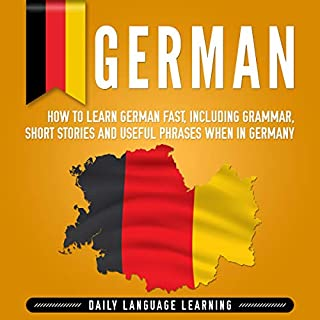 German: How to Learn German Fast, Including Grammar, Short Stories and Useful Phrases When in Germany                   By:                                                                                                                                 Daily Language Learning                               Narrated by:                                                                                                                                 Kai Powalla                      Length: 6 hrs and 59 mins     28 ratings     Overall 4.7