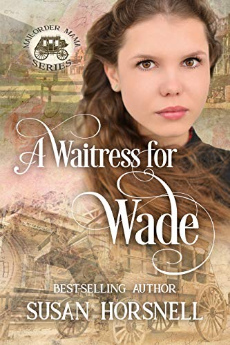 A Waitress for Wade (Mail-Order Mama Series Book 7) by [Susan Horsnell]
