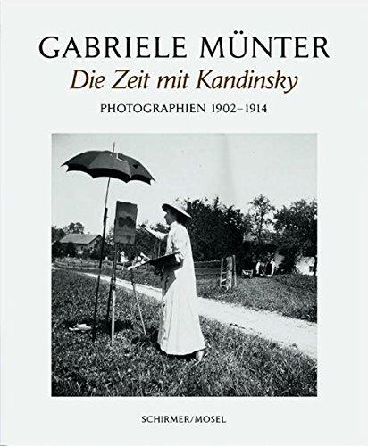 Die Zeit mit Kandinsky: Photographien 1902-1914: Eine photographische Entdeckung Lenbachhaus München