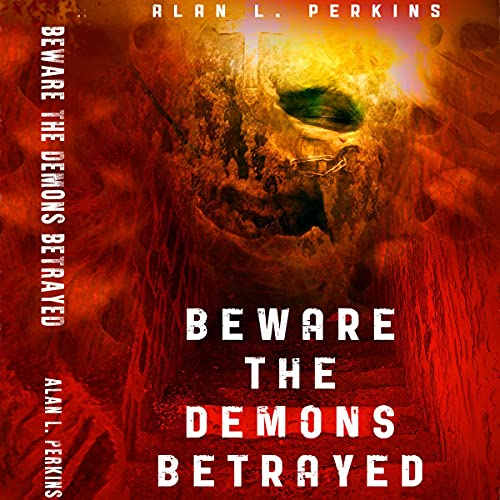 Beware the Demons Betrayed Audiobook By Alan L. Perkins cover art
