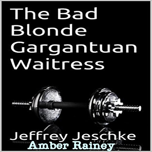 The Bad Blonde Gargantuan Waitress                   By:                                                                                                                                 Jeffrey Jeschke                               Narrated by:                                                                                                                                 Amber Rainey                      Length: 25 mins     Not rated yet     Overall 0.0
