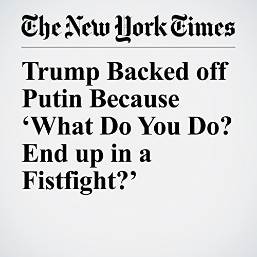 Trump Backed off Putin Because 'What Do You Do? End up in a Fistfight?' copertina