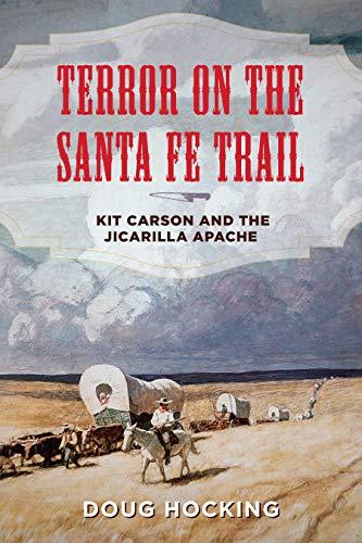 Terror on the Santa Fe Trail: Kit Carson and the Jicarilla Apache Kentucky