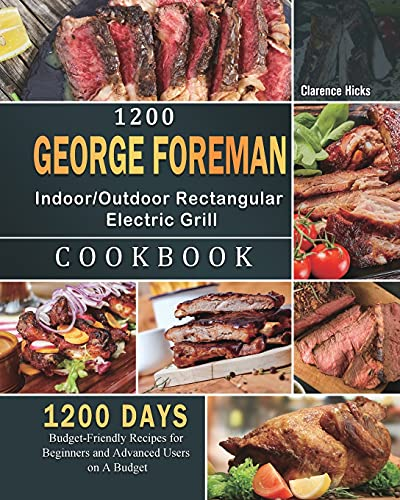 1200 George Foreman Indoor/Outdoor Rectangular Electric Grill Cookbook: 1200 Days Budget-Friendly Recipes for Beginners and Advanced Users on A Budget