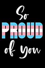 So proud of you notebook: A trans coming-out notebook to celebrate LGBTQIA identities Paperback