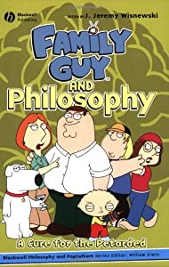 Family Guy and Philosophy (The Blackwell Philosophy and Pop Culture Book 3)