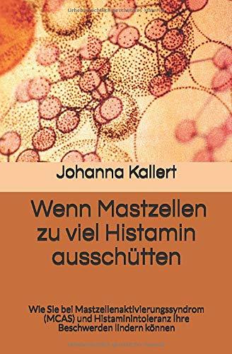 Wenn Mastzellen zu viel Histamin ausschütten: Wie Sie bei Mastzellenaktivierungssyndrom (MCAS) und Histaminintoleranz Ihre Beschwerden lindern können