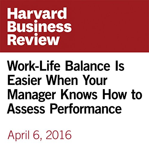 Work-Life Balance Is Easier When Your Manager Knows How to Assess Performance copertina