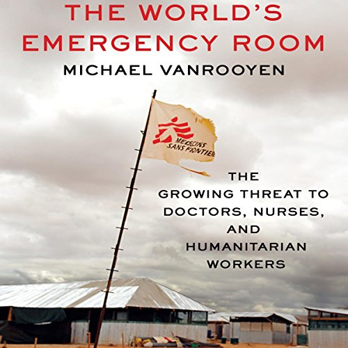 The World's Emergency Room     The Growing Threat to Doctors, Nurses, and Humanitarian Workers              By:                                                                                                                                 Michael VanRooyen                               Narrated by:                                                                                                                                 Michael Butler Murray                      Length: 6 hrs and 21 mins     14 ratings     Overall 4.3