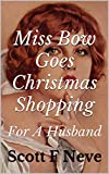 Miss Bow Goes Christmas Shopping For A Husband (English Edition)