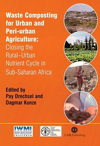 [(Waste Composting for Urban and Peri-urban Agriculture : Closing the Rural-Urban Nutrient Cycle in Sub-Saharan Africa)] [Edited by P. Drechsel ] published on (January, 2002)