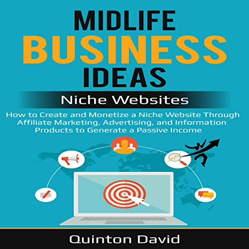 Midlife Business Ideas - Niche Websites: How to Create and Monetize a Niche Website Through Affiliate Marketing, Advertising, and Information Products to Generate a Passive Income cover art