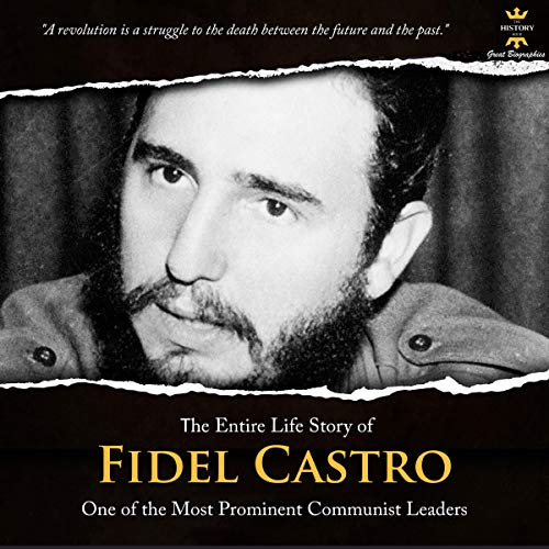 The Entire Life Story of Fidel Castro: One of the Most Prominent Communist Leaders. cover art