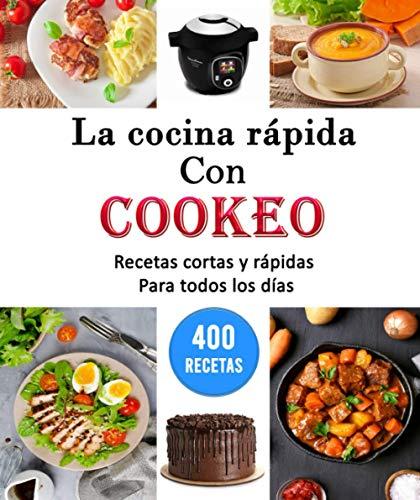La cocina rápida con cookeo: 400 Recetas cortas y rápidas para todos los días