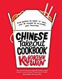 Chinese Takeout Cookbook: From Chop Suey to Sweet 'n' Sour, Over 70 Recipes to Re-create Your...
