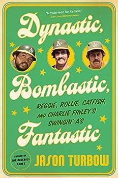 Dynastic Bombastic Fantastic  Reggie Rollie Catfish and Charlie Finley s Swingin  A s